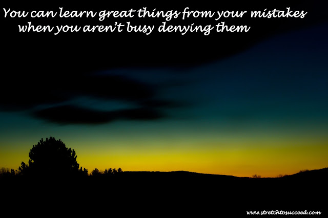 You can learn great things from your mistakes when you aren't busy denying them