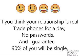 IF you think your relationship is real trade phones for a day, no passwords. and i guarantee 90% of you will be single