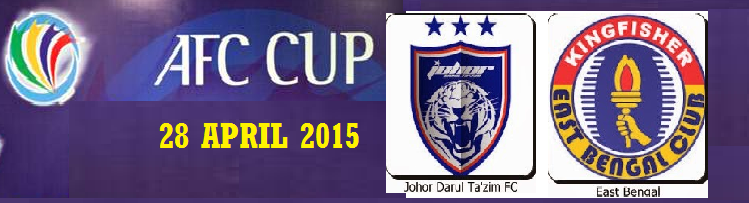 live streaming JDT Vs East Bengal FC 28 April 2015