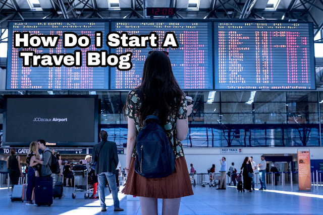 How Do I Start A Travel Blog