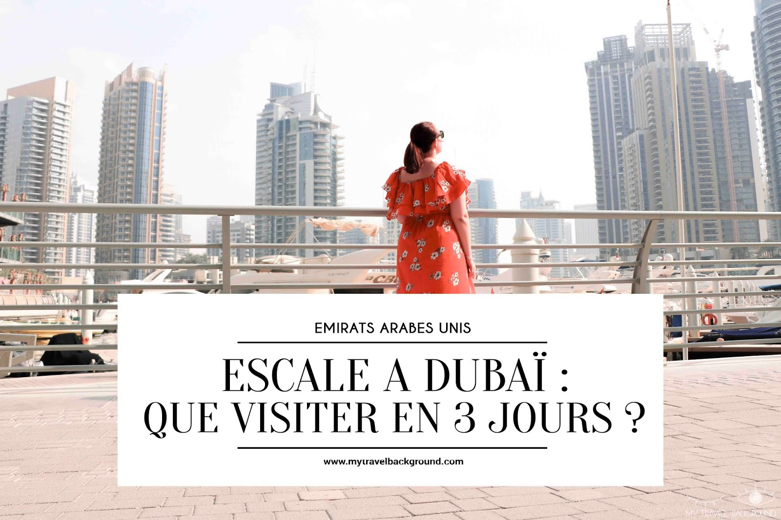 My Travel Background : Escale à Dubaï, que visiter en 3 jours ?