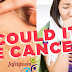 Women Should Not Ignore These 20 Deadly Signs of Cancer