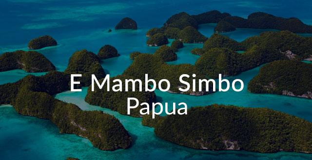 Lirik Lagu E Mambo Simbo Papua – Arti dan Makna