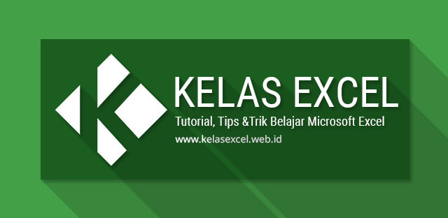 Kelas Excel : Tutorial, Tips dan Trik Belajar Excel Lengkap