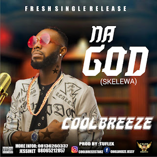 MUSIC: Coolbreeze – NA GOD (Prod. by Tuflex) | @coolbreezestarz