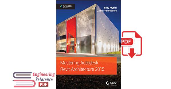 Mastering Autodesk Revit Architecture 2015 by Eddy Krygiel and James Vandezande