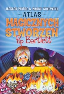 """""""Atlas magicznych stworzeń Pip Bartlett"""" Jackson Pearce i Maggie Stiefvater"""