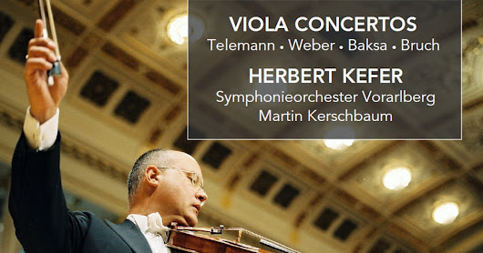 Performances to lift the spirits from violist Herbert Kefer and Symphonieorchester Vorarlberg on a new release from Nimbus of works for viola and orchestra by Telemann, Weber, Andreas Baksa and Bruch