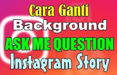 cara mengganti background ask me question instagram