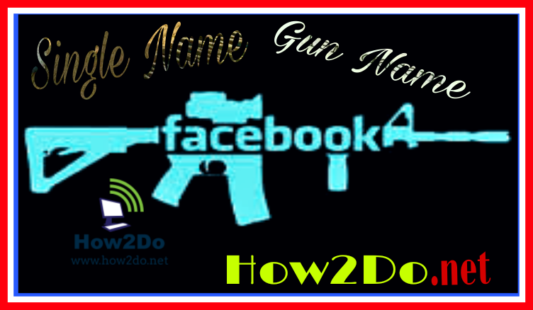 How To Make Facebook Gun Name And Single Name In 2017 100 Working