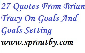27 Quotes From Brian Tracy On Goals And Goals Setting #BrianTracyQuotes