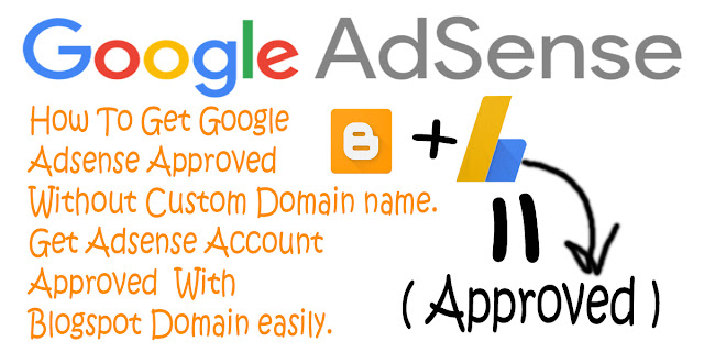 How to, Get Adsense Account, Aproved, With, Blogspot Domain, How to get adsense Account Approved Without Custom domain name,How to Get AdSense Account Approved With Blogspot Domain in Hindi 2018-19,