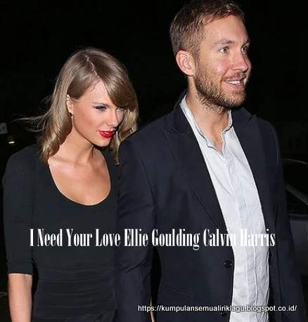 I Need Your Love Ellie Goulding Calvin Harris
