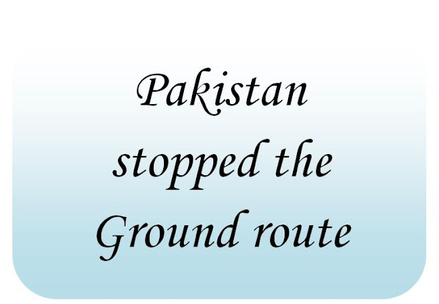 Pakistan stopped the ground route