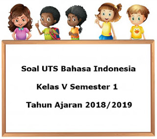 Soal UTS Bahasa Indonesia Kelas 5 Semester 1 Terbaru Tahun Ajaran 2018/2019