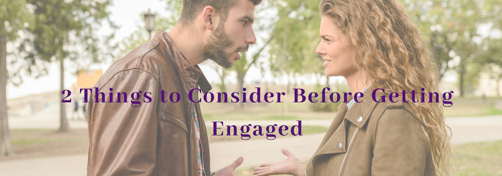2 Major Things to Consider Before You Get Engaged