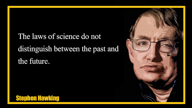 The laws of science do not distinguish between the past and the future Stephen Hawking Quotes