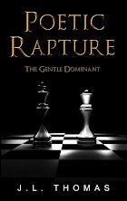 POETIC RAPTURE ©JL Thomas 2017 ~ BOOK ONE OF THE GENTLE DOMINANT SERIES LAUNCHES SPRING 2017