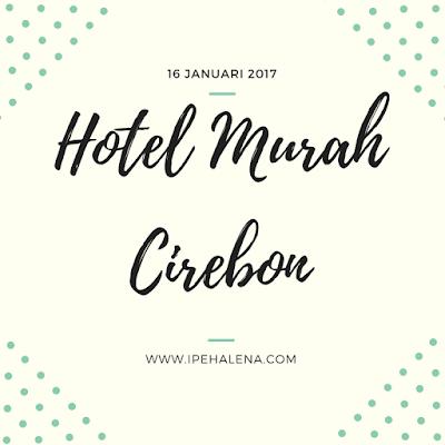 Hotel Murah di Cirebon Ini Sangat Cocok untuk Akomodasi Liburan Keluarga Anda