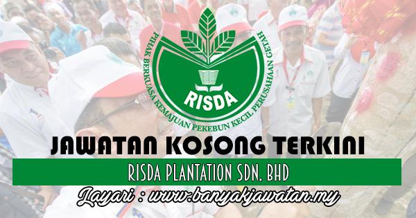 Jawatan Kosong 2017 di RISDA Plantation Sdn. Bhd www.banyakjawatan.my