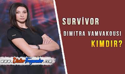 Kimdir, Survivor, Survivor 2019, Dimitra Vamvakousi Kimdir, Survivor Dimitra Vamvakousi, Yunan Takımı, Kaç Yaşında, Boyu, Mesleği,