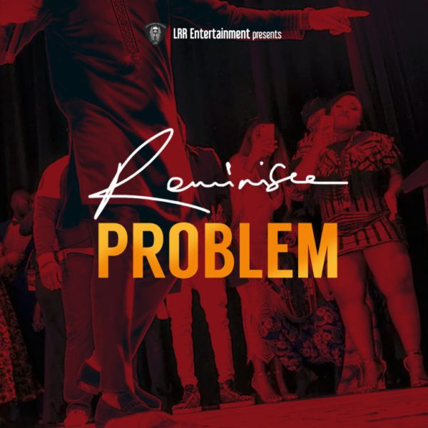 Music] Reminisce – Problem » Naijaloaded