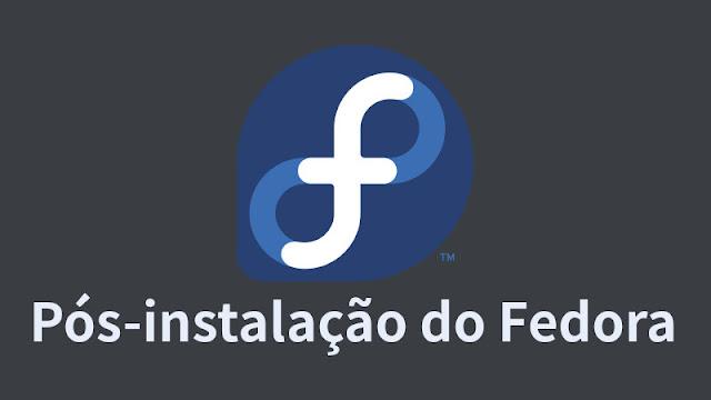 Dicas de pós-instalação Fedora
