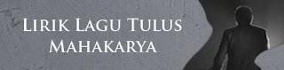 Lirik Lagu Tulus - Mahakarya