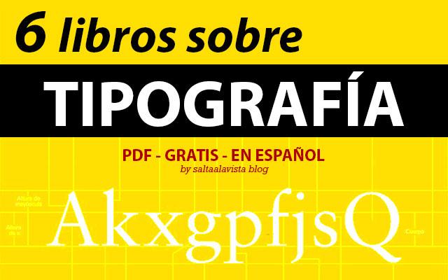 6_libros_pdf_sobre_tipografia_gratis_en_español_by_saltaalavista_blog