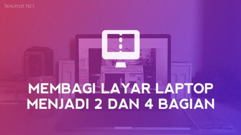 Cara Membuat Layar Laptop Menjadi 2 Bagian
