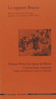 LE RAPPORT BRAZZA. MISSION D'ENQUÊTE DU CONGO : RAPPORT ET DOCUMENTS (1905-1907) DE MISSION PIERRE SAVORGNAN DE BRAZZA / COMMISSION LANESSAN PRÉFACE DE CATHERINE COQUERY-VIDROVITCH