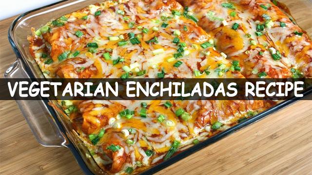 How To Make Vegetarian Enchiladas Recipe | Vegetarian Enchiladas Recipe | Mexican Recipe