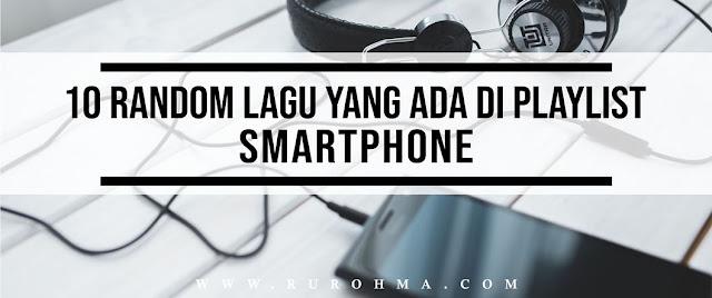 10 Random Lagu yang ada di Playlist Smartphone