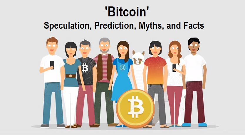 Bitcoin Speculation, Prediction, Myths, and Facts