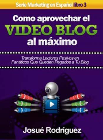 Cómo aprovechar el video blog al máximo – Josué Rodríguez