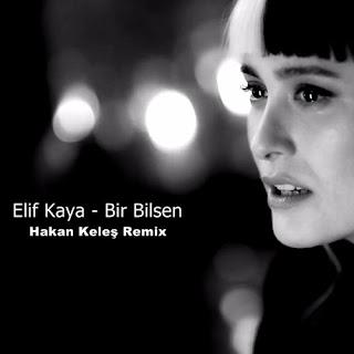 Elif Kaya - Bir Bilebilsen (Hakan Keles Remix)