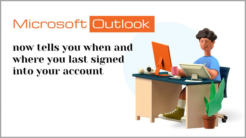 Outlook now tells you when and where you last signed into your account
