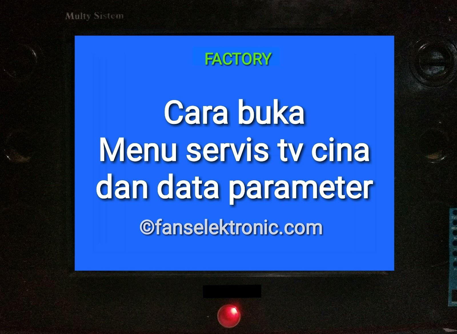 cara buka menu servis tv cina data factory default parameter