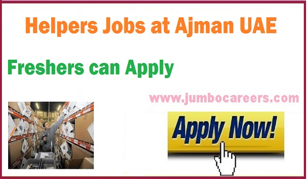 Freshers jobs in Ajman UAE, Helpers jobs with salary,