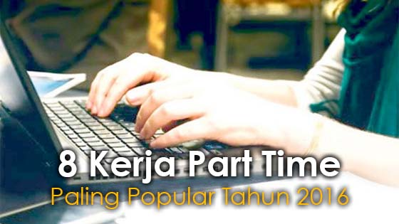 8 Kerja Part Time Paling Popular Tahun 2016