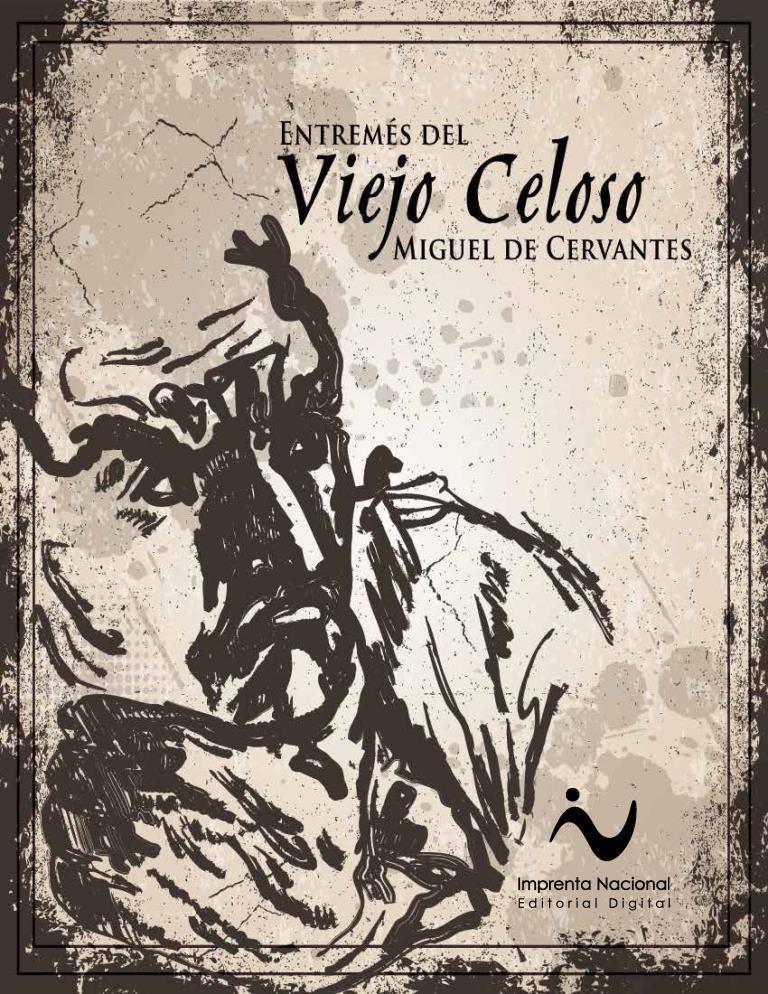 El viejo celoso – Miguel de Cervantes Saavedra [Imprenta Nacional]