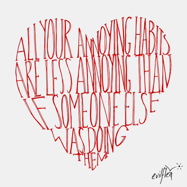 All your annoying habits are less annoying than if someone else was doing them Valentines Day Card