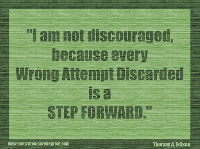 """Quotes About Success And Failure How To Fail Your Way To Success: """"I am not discouraged, because every wrong attempt discarded is a step forward."""" - Thomas A. Edison"""