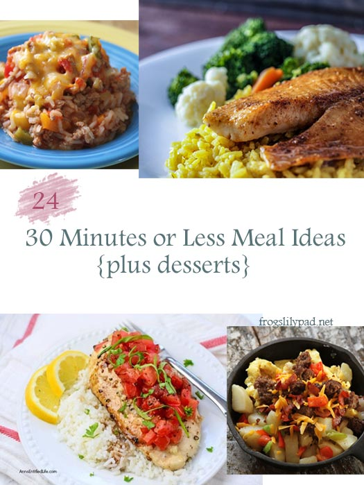Here's {24} 30 minutes or less meal ideas with desserts. Kid friendly and vegetarian recipes included.
