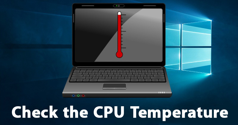 How to check the processor temperature on your laptop with Windows