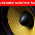 How to Upload Music Files to Facebook | Upload Audio To Facebook