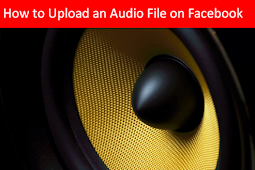 How Can I Upload An Audio File to Facebook 2019