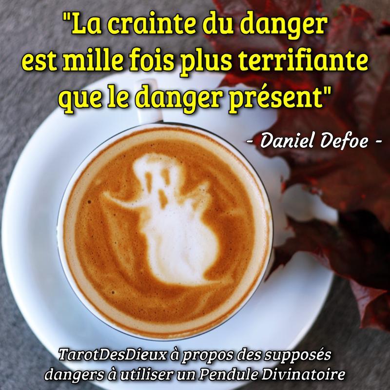 La citation de Daniel Defoe : La crainte du danger est mille fois plus terrifiante que le danger présent