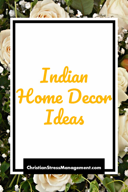 Decorating to Relieve Stress: India Home Decor Ideas