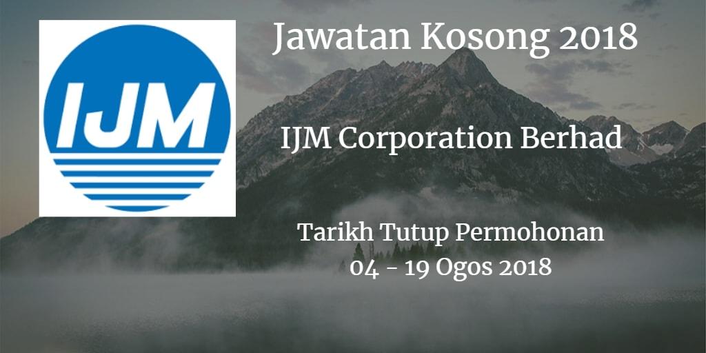 Jawatan Kosong  IJM Corporation Berhad 04 - 19 Ogos 2018